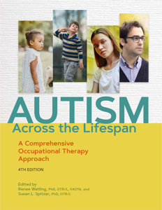Autism Across the Lifespan: A Comprehensive Occupational Therapy Approach, 4th Ed. (Adoption Review) cover image
