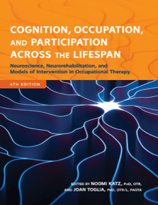 Cognition, Occupation, and Participation Across the Lifespan: Neuroscience, Neurorehabilitation, and Models of Intervention in Occupational Therapy, 4th Edition