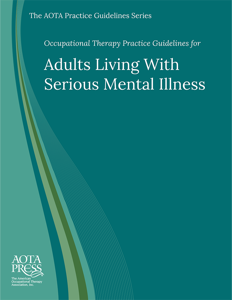 Occupational Therapy Practice Guidelines for Adults Living With Serious Mental Illness cover image