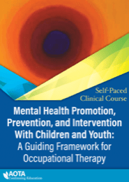 Image for Mental Health Promotion, Prevention, and Intervention With Children and Youth: A Guiding Framework for Occupational Therapy SPCC
