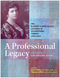 Image for A Professional Legacy: The Eleanor Clarke Slagle Lectures in Occupational Therapy, 1955-2016, Centennial Edition
