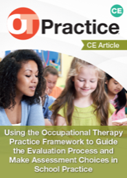 Image for CE Article: Using the Occupational Therapy Practice Framework to Guide the Evaluation Process and Make Assessment Choices in School Practice