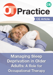 Image for CE Article: Managing Sleep Deprivation in Older Adults: A Role for Occupational Therapy