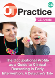 Image for CE Article: The Occupational Profile as a Guide to Clinical Reasoning in Early Intervention: A Detectives Tale