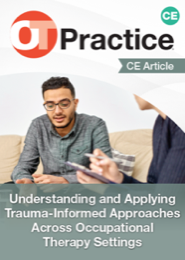 Image for CE Article: Understanding and Applying Trauma-Informed Approaches Across Occupational Therapy Settings