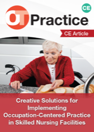 Image for CE Article: Creative Solutions for Implementing Occupation-Centered Practice in Skilled Nursing Facilities