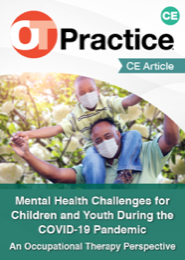 Image for CE Article: Mental Health Challenges for Children and Youth During the COVID-19 Pandemic: An Occupational Therapy Perspective