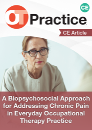 Image for CE Article: A Biopsychosocial Approach for Addressing Chronic Pain in Everyday Occupational Therapy Practice