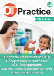 Image for CE Article: Cognitive Orientation to Daily Occupational Performance (CO–OP) Approach: Evidence-Based, Occupation-Centered Intervention for Children
