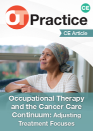 Image for CE Article: Occupational Therapy and the Cancer Care Continuum: Adjusting Treatment Focuses