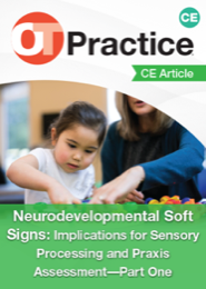 Image for CE Article: Neurodevelopmental Soft Signs: Implications for Sensory Processing and Praxis Assessment—Part One