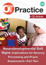 Image for CE Article: Neurodevelopmental Soft Signs: Implications for Sensory Processing and Praxis Assessment—Part Two