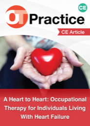 Image for CE Article: Heart to Heart: Occupational Therapy for Individuals Living With Heart Failure