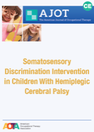 Image for AJOT CE: Somatosensory Discrimination Intervention Improves Body Position Sense and Motor Performance in Children With Hemiplegic Cerebral Palsy