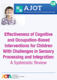 Image for AJOT CE: Effectiveness of Cognitive and Occupation-Based Interventions for Children With Challenges in Sensory Processing and Integration: A Systematic Review