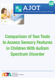Image for AJOT CE: Comparison of Two Tools to Assess Sensory Features in Children With Autism Spectrum Disorder