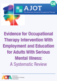 Image for AJOT CE: Evidence for Interventions to Improve and Maintain Occupational Performance and Participation for People With Serious Mental Illness: A Systematic Review