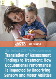 Image for Star Institute: Translation of Assessment Findings to Treatment: How Occupational Performance is Impacted by Underlying Sensory and Motor Abilities