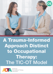 Image for A Trauma-Informed Approach Distinct to Occupational Therapy: The TIC-OT Model