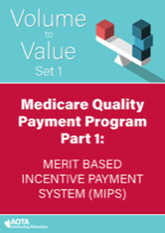 Image for AOTA Volume to Value Series: Medicare Quality Payment Program Part 1: Demonstrate High Quality OT through the Merit-Based Incentive Payment System (MIPS)