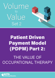Image for AOTA Volume to Value Series: Medicare Patient Driven Payment Model (PDPM) Part 2: PDPM as an Opportunity to Improve the Value of Occupational Therapy