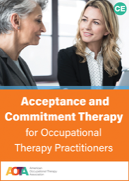 Image for Acceptance and Commitment Therapy for Occupational Therapy Practitioners