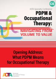 Image for Opening Address: What PDPM Means for Occupational Therapy