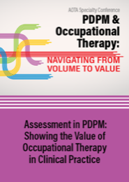 Image for Assessment in PDPM: Showing the Value of Occupational Therapy in Clinical Practice