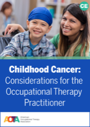Image for Childhood Cancer: Considerations for Occupational Therapy Practitioners