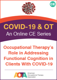 Image for Occupational Therapy's Role in Addressing Functional Cognition in Clients With COVID-19