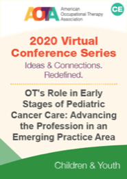 Image for OT's Role in Early Stages of Pediatric Cancer Care: Advancing the Profession in an Emerging Practice Area