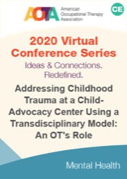 Image for Addressing Childhood Trauma at a Child-Advocacy Center Using a Transdisciplinary Model: An OT's Role