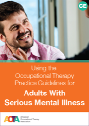 Image for Using the Occupational Therapy Practice Guidelines for Adults Living with Serious Mental Illness