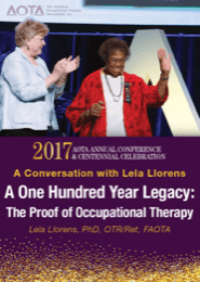 Image for 2017 A Conversation with Lela Llorens: A One Hundred Year Legacy: The Proof of Occupational Therapy
